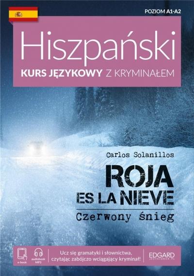 Hiszpański. Kurs językowy z kryminałem. Roja es la nieve. Czerwony śnieg. Poziom A1-A2 Solanillos Carlos