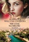 Nie czas na miłośćSaga bałkańska Tom 1 Walczak-Chojecka Agnieszka