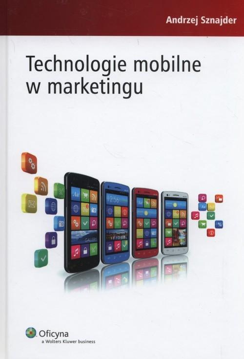 Technologie mobilne w marketingu Sznajder Andrzej
