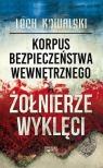 Korpus Bezpieczeństwa Wewnętrznego a Żołnierze WyklęciWalka z Kowalski Lech