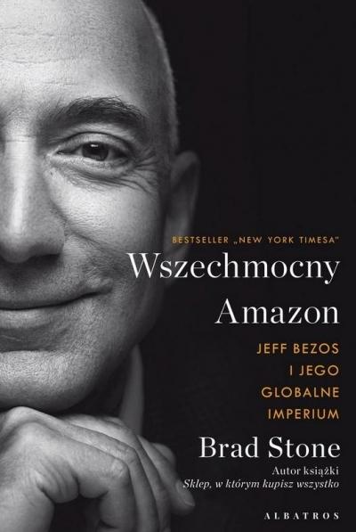 Wszechmocny Amazon. Jeff Bezos i jego globalne.. Brad Stone