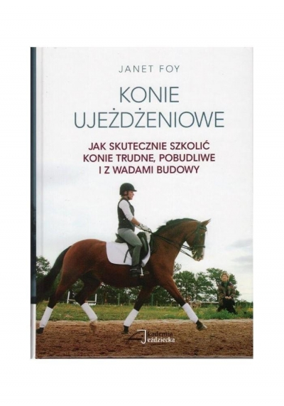Konie ujeżdżeniowe - jak skutecznie szkolić konie Janet Foy