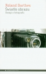 Światło obrazu Uwagi o fotografii Barthes Roland