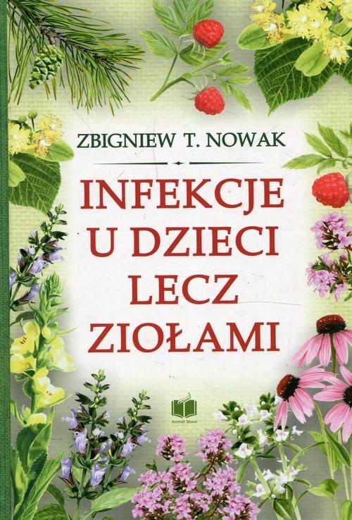 Infekcje u dzieci lecz ziołami Nowak Zbigniew T.