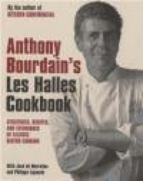 Anthony Bourdain's Les Halles Cookbook Anthony Bourdain