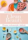 Clean Beauty. Przepisy na kosmetyki z lodówki Dominika Minarovic, Elsie Rutterford