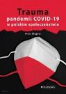 Trauma pandemii COVID-19 w polskim społeczeństwie Piotr Długosz