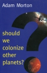 Should We Colonize Other Planets?