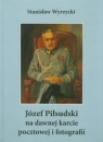 Józef Piłsudski na dawnej karcie pocztowej i fotografii