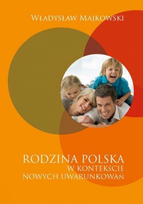 Rodzina polska w kontekście nowych uwarunkowań Majkowski Władysław