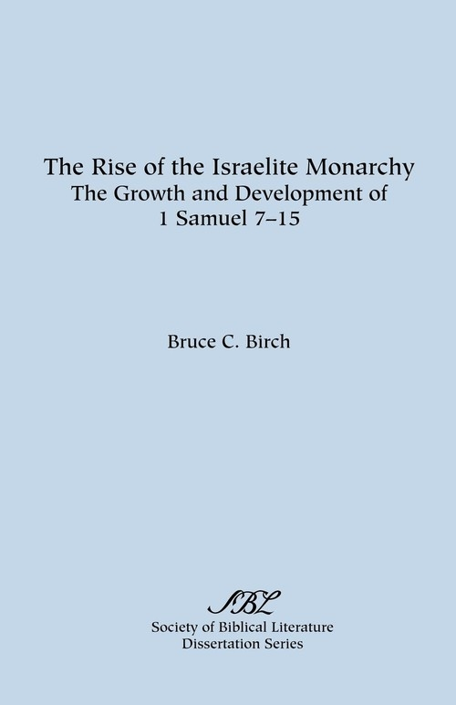 The Rise of the Israelite Monarchy Birch Bruce C.