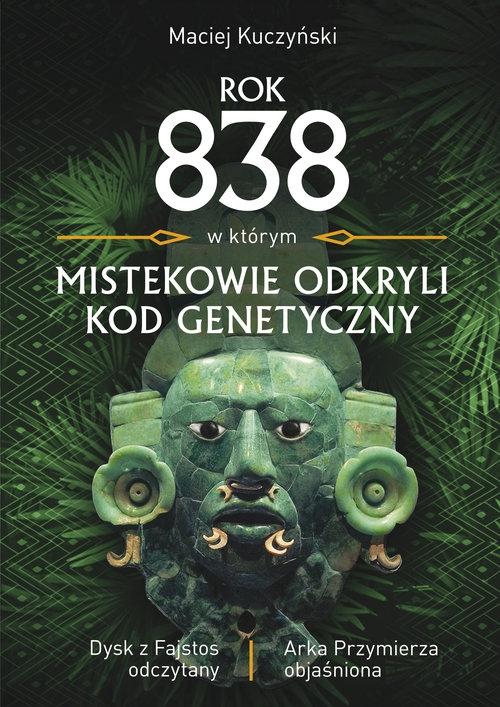 Rok 838, w którym Mistekowie odkryli kod genetyczny Kuczyński Maciej