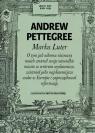 Marka LuterO tym jak nikomu nieznany mnich zmienił swoje niewielkie Pettegree Andrew