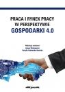 Praca i rynek pracy w perspektywie gospodarki 4.0 (red.) Zenon Wiśniewski, Cecylia Sadowska-Snarska