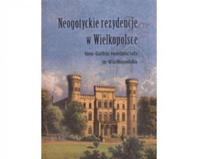 Neogotyckie rezydencje w Wielkopolsce