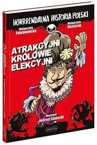 Atrakcyjni królowie elekcyjni. Horrrendalna historia Polski Małgorzata Fabianowska