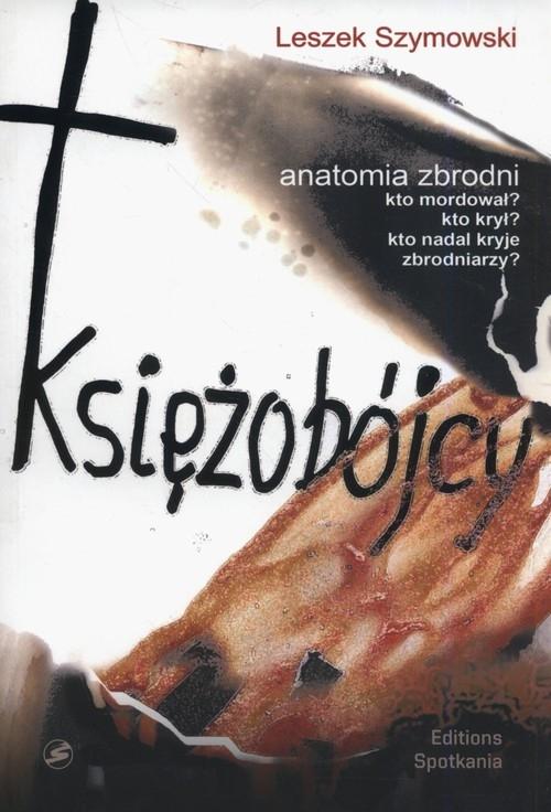 Księżobójcy Anatomia zbrodni Szymowski Leszek