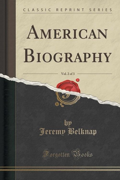 American Biography, Vol. 2 of 3 (Classic Reprint) Belknap Jeremy