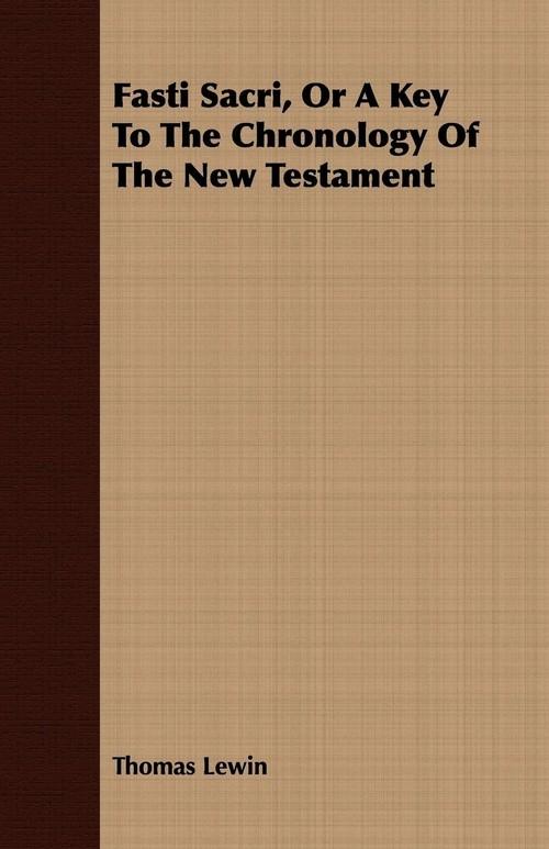 Fasti Sacri, Or A Key To The Chronology Of The New Testament Lewin Thomas