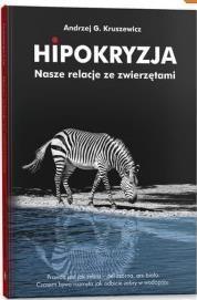 Hipokryzja. Nasze relacje ze zwierzętami Andrzej G. Kruszewicz