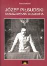 Józef Piłsudski Sfałszowana biografia