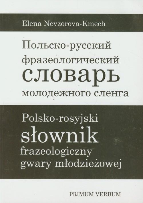 Polsko-rosyjski słownik frazeologiczny gwary młodzieżowej Nevzorova-Kmech Elena