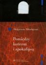 Pomiędzy końcem i apokalipsą O wyobraźni poetyckiej Zbigniewa Herberta Mikołajczak Małgorzata
