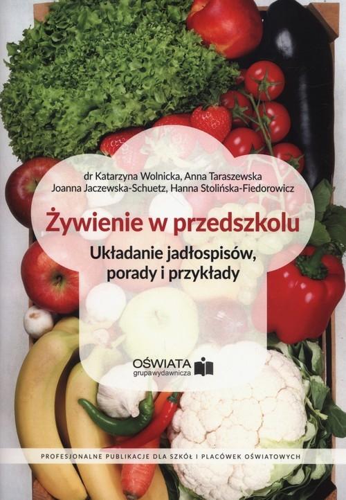 Żywienie w przedszkolu Wolnicka Katarzyna, Taraszewska  Anna, Jaczewska-Schuetz Joanna, Stolińska-Fiedorowicz Hanna