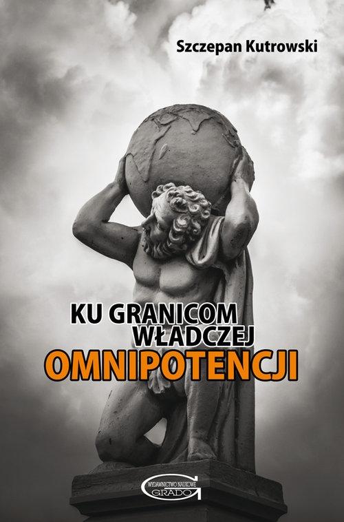 Ku granicom władczej omnipotencji Kutrowski Szczepan