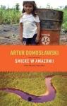 Śmierć w Amazonii. Nowe eldorado i jego ofiary Domosławski Artur