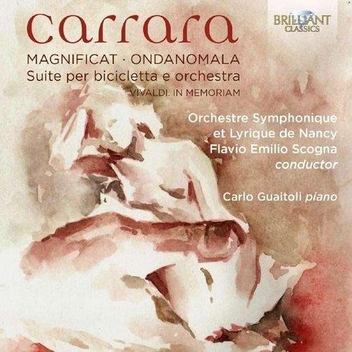 Carrara: Magnificat, Ondanomala, Suite Per Bicicletta E Orchestra