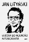 Ucieczka do wolności Autobiografia Lityński Jan