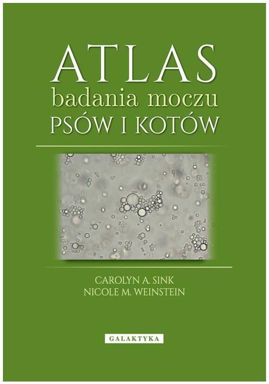 Atlas badania moczu psów i kotów Sink Carolyn A., Weinstein Nicole M.