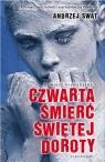 Czwarta śmierć świętej Doroty Swat Andrzej