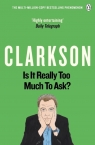 Is It Really Too Much To Ask? The World According to Clarkson Volume 5. Clarkson Jeremy
