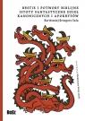 Bestie i potwory bibilijne Istoty fantastyczne dzieł kanonicznych i Sala Bartłomiej Grzegorz