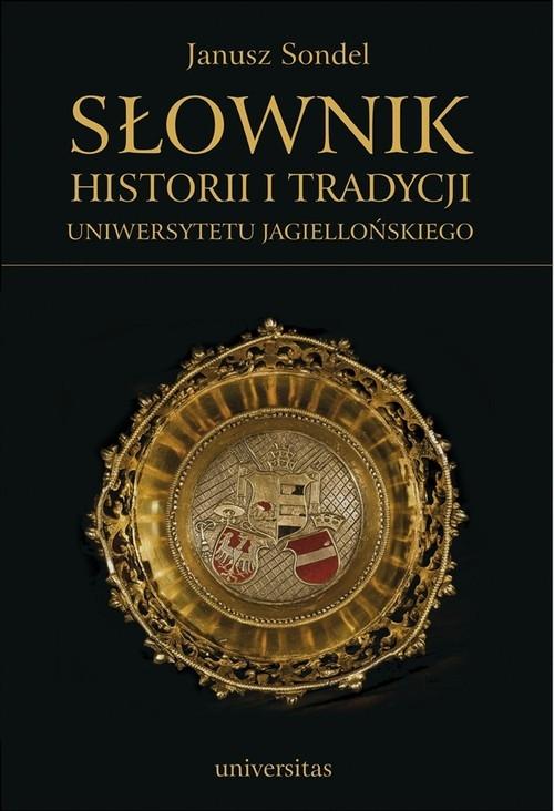 Słownik historii i tradycji Uniwersytetu Jagiellońskiego Sondel Janusz