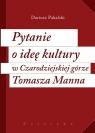 Pytanie o ideę kultury w Czarodziejskiej górze Tomasza Manna Pakalski Dariusz
