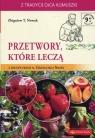 Przetwory, które leczą Nowak Zbigniew T.