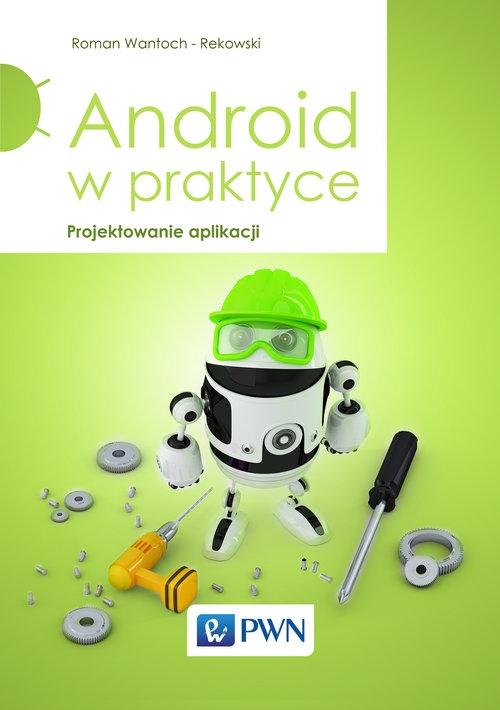 Android w praktyce Wantoch-Rekowski Roman