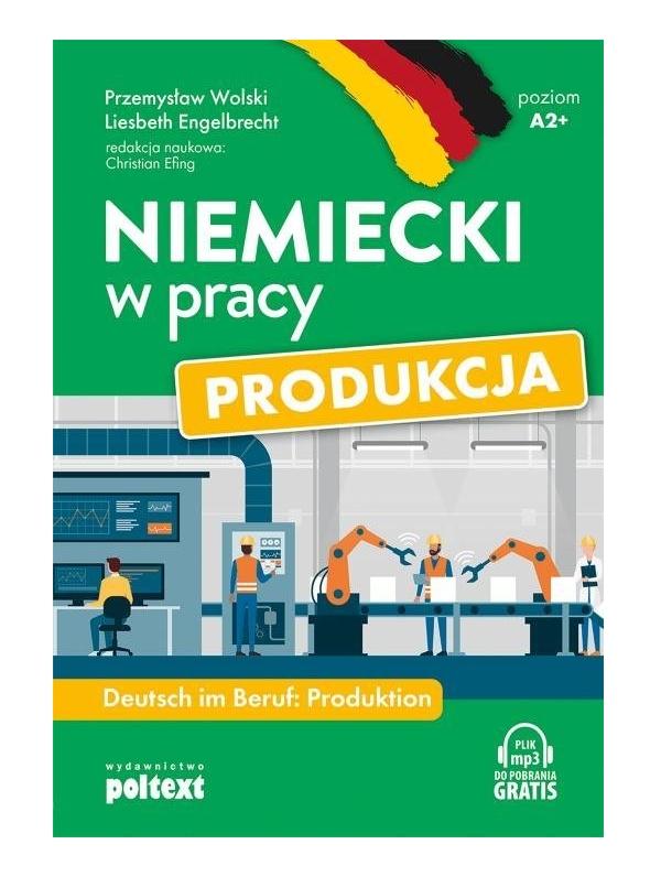 Niemiecki w pracy: Produkcja Wolski Przemysław,Engelbrecht Liesbeth
