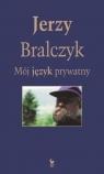 Mój język prywatny Bralczyk Jerzy