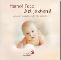 Mamo! Tato! Już jestem! Album z okazji urodzenia.. Anna Wojciechowska