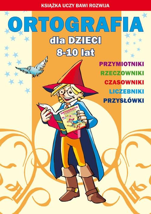Ortografia dla dzieci 8-10 lat Guzowska Beata, Kowalska Iwona, Włodarczyk Anna