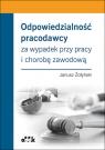 Odpowiedzialność pracodawcy za wypadek przy pracy i chorobę zawodową Żołyński Janusz