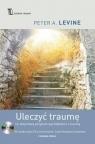 Uleczyć traumę 12-stopniowy program wychodzenia z traumy Levine Peter A.