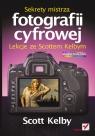 Sekrety mistrza fotografii cyfrowej Lekcje ze Scottem Kelbym Kelby Scott