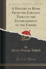 A History of Rome From the Earliest Times to the Establishment of the Empire, Vol. 2 of 2 (Classic Reprint)