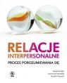 Relacje interpersonalne Proces porozumiewania się Adler Ronald B., Rosenfeld Lawrence B., Proctor Russell F.