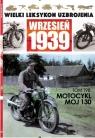 Wielki Leksykon Uzbrojenia Wrzesień 1939 t.198 Motocykl MOJ 130 opracowanie zbiorowe